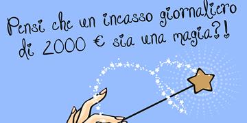 Pensi che un Incasso Giornaliero di 2000 € sia una Magia?
